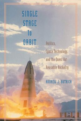 Single Stage to Orbit: Politics, Space Technology, and the Quest for Reusable Rocketry