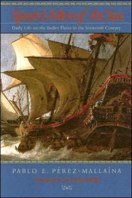 Spain's Men of the Sea: Daily Life on the Indies Fleets in the Sixteenth Century