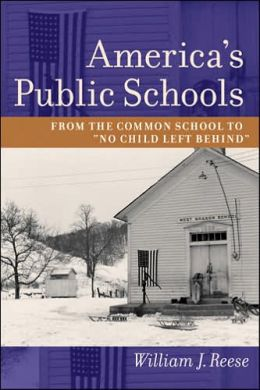 America's Public Schools: From the Common School to No Child Left Behind (The American Moment Series)