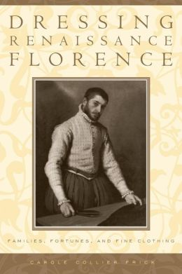 Dressing Renaissance Florence: Families, Fortunes, and Fine Clothing