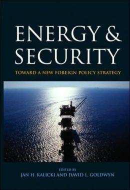 Energy and Security: Toward a New Foreign Policy Strategy