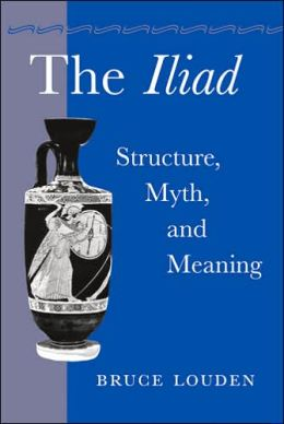 The Iliad: Structure, Myth, and Meaning