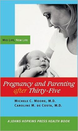 Pregnancy and Parenting after Thirty-Five: Mid Life, New Life