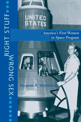 Right Stuff, Wrong Sex: America's First Women in Space Program
