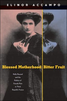 Blessed Motherhood, Bitter Fruit: Nelly Roussel and the Politics of Female Pain in Third Republic France