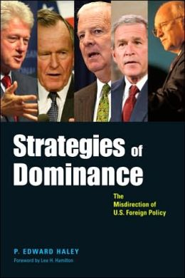 Strategies of Dominance: The Misdirection of U. S. Foreign Policy