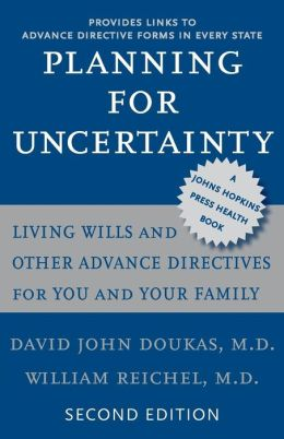 Planning for Uncertainty: Living Wills and Other Advance Directives for You and Your Family