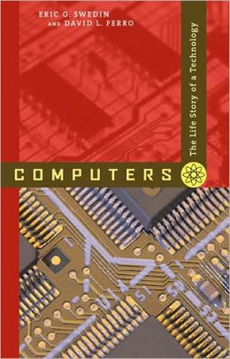 Computers: The Life Story of a Technology