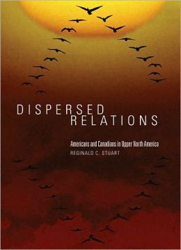Dispersed Relations: Americans and Canadians in Upper North America