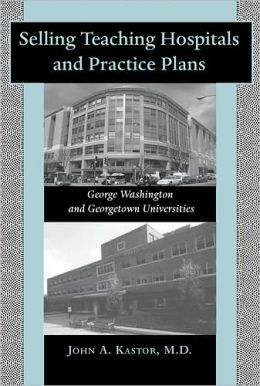 Selling Teaching Hospitals and Practice Plans: George Washington and Georgetown Universities