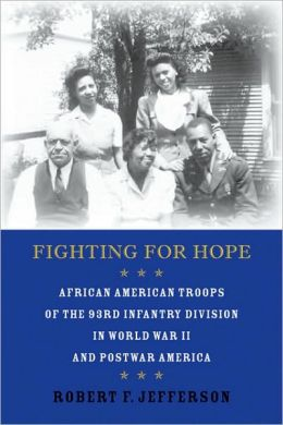 Fighting for Hope: African American Troops of the 93rd Infantry Division in World War II and Postwar America