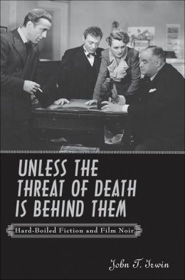 Unless the Threat of Death Is Behind Them: Hard-Boiled Fiction and Film Noir