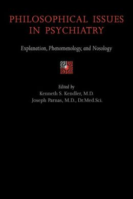Philosophical Issues in Psychiatry: Explanation, Phenomenology, and Nosology