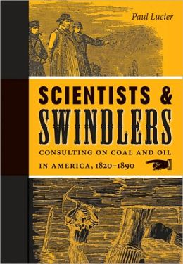 Scientists and Swindlers: Consulting on Coal and Oil in America, 1820-1890