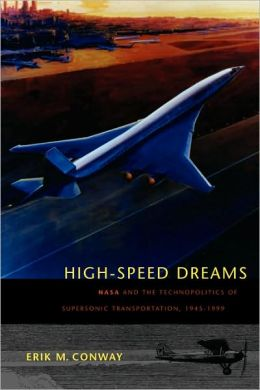 High-Speed Dreams: NASA and the Technopolitics of Supersonic Transportation, 1945-1999
