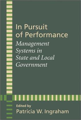 In Pursuit of Performance: Management Systems in State and Local Government