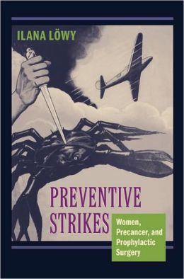 Preventive Strikes: Women, Precancer, and Prophylactic Surgery