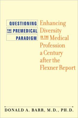 Questioning the Premedical Paradigm: Enhancing Diversity in the Medical Profession a Century after the Flexner Report