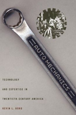 Auto Mechanics: Technology and Expertise in Twentieth-Century America