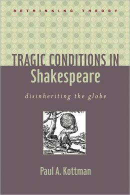 Tragic Conditions in Shakespeare: Disinheriting the Globe