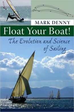 Float Your Boat!: The Evolution and Science of Sailing