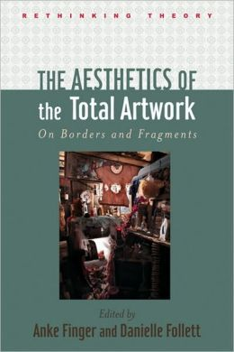 The Aesthetics of the Total Artwork: On Borders and Fragments