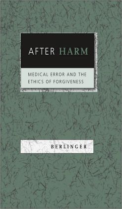 After Harm: Medical Error and the Ethics of Forgiveness