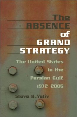 The Absence of Grand Strategy: The United States in the Persian Gulf, 1972-2005