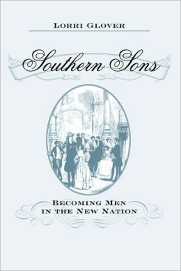 Southern Sons: Becoming Men in the New Nation