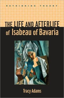 The Life and Afterlife of Isabeau of Bavaria