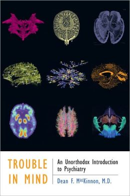 Trouble in Mind: An Unorthodox Introduction to Psychiatry