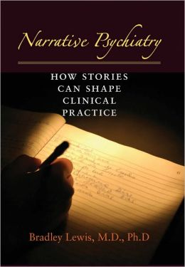 Narrative Psychiatry: How Stories Can Shape Clinical Practice