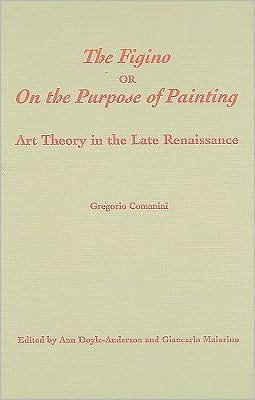 The Figino, or On the Purpose of Painting: Art Theory in the Late Renaissance