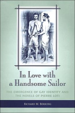 In Love with a Handsome Sailor: The Emergence of Gay Identity and the Novels of Pierre Loti