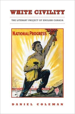 White Civility: The Literary Project of English Canada
