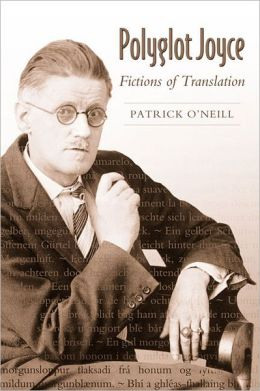 Polyglot Joyce: Fictions of Translation