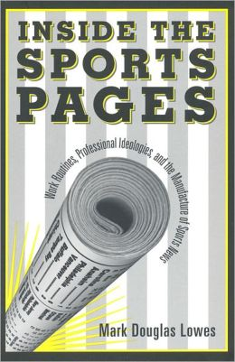 Inside the Sports Pages: Work Routines,Professional Ideologies,and the Manufacture of Sports News
