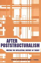 After Poststructuralism: Writing the Intellectual History of Theory