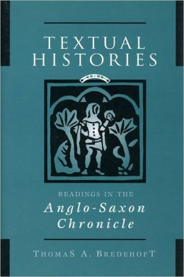 Textual Histories: Readings in the Anglo-Saxon Chronicle