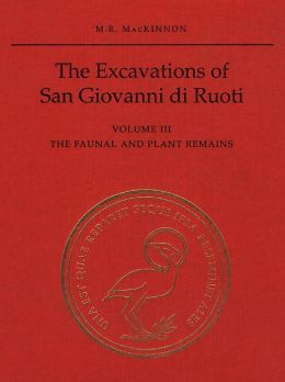 The Excavations of San Giovanni di Ruoti: Volume III: The Faunal and Plant Remains