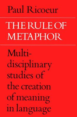 The Rule of Metaphor: Multi-Disciplinary Studies of the Creation of Meaning in Language