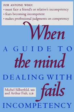 When the Mind Fails: A Guide to Dealing with Incompetency