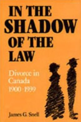 In the Shadow of the Law: Divorce in Canada 1900-1939