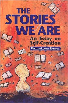 The Stories We Are: An Essay on Self-Creation