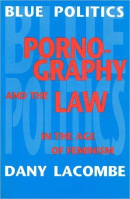 Blue Politics: Pornography and the Law in the Age of Feminism