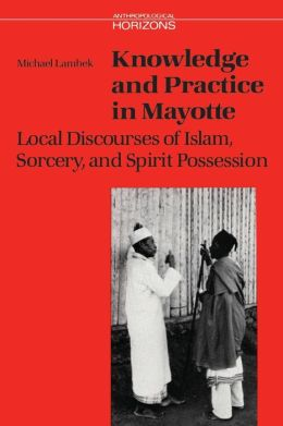 Knowledge and Practice in Mayotte: Local DisCourses of Islam,Sorcery and Spirit Possession