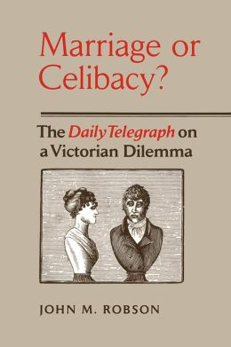Marriage or Celibacy?: The Daily Telegraph on a Victorian Dilemma