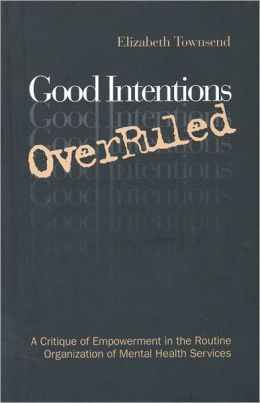 Good Intentions OverRuled: A Critique of Empowerment in the Routine Organization of Mental Health Services