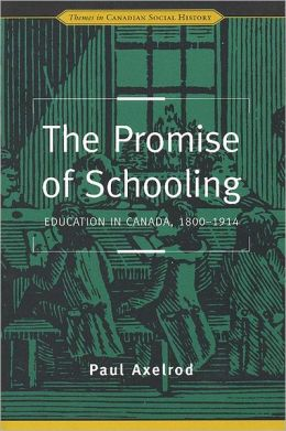 The Promise of Schooling: Education in Canada, 1800-1914