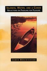 Idleness,Water,and a Canoe: Reflections on Paddling for Pleasure